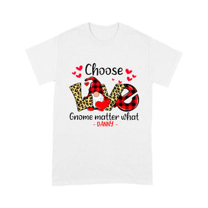 Personalized Love Gift Idea - Choose Love Gnome Matter What For Your Lover - Standard T-shirt