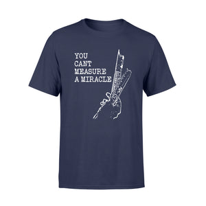 You Cant Measure A Miracle - Standard T-shirt