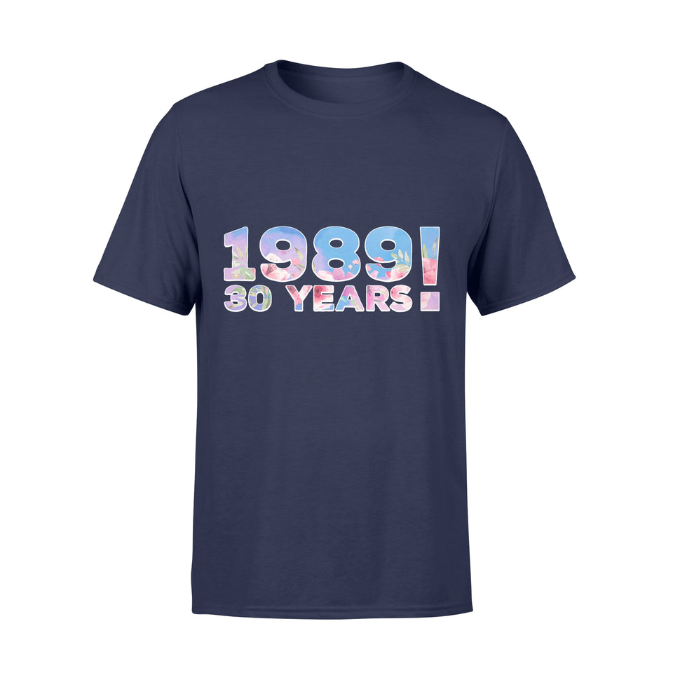 30th Birthday Gift Idea TS 1989 Flower Thirty Years Old - Comfort T-shirt