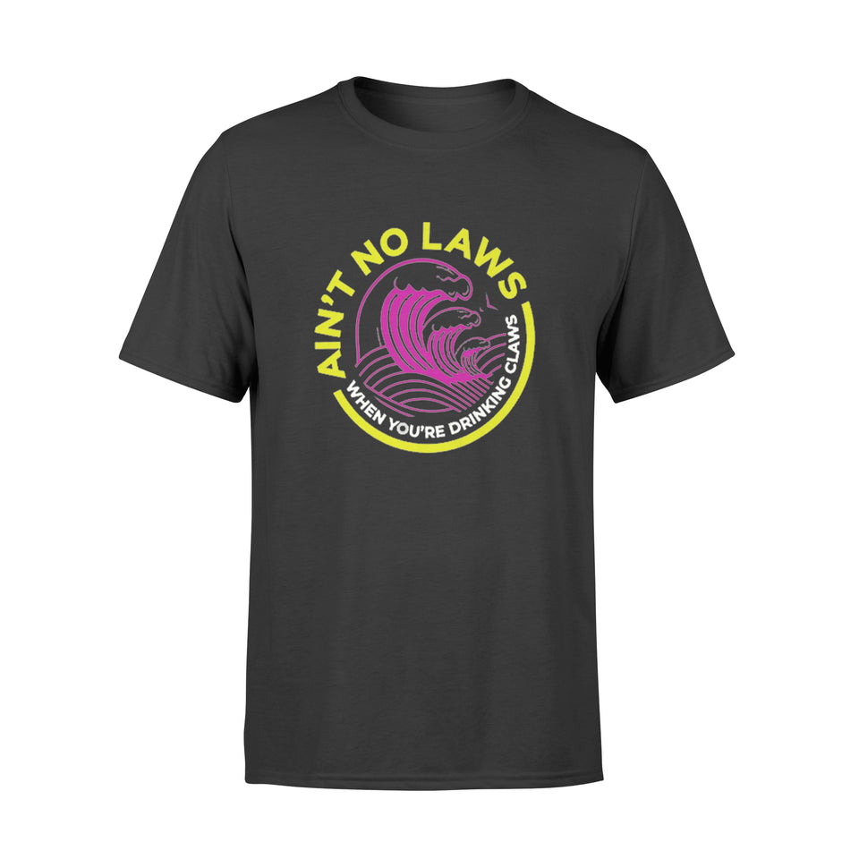 Ain't No Laws When Your Drinking' Claws T Shirt - Standard T-shirt