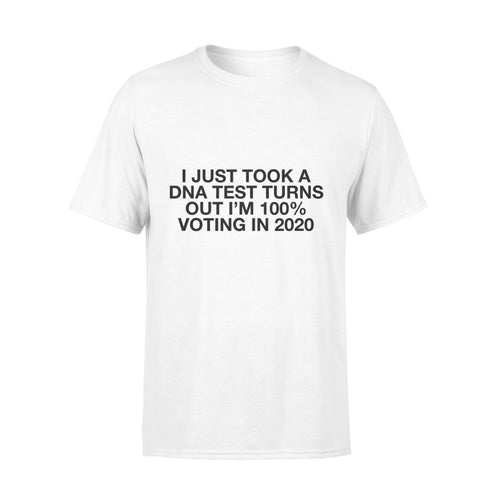 Election2020 gift idea Just Took A DNA Test Turns Out I'm 10% Voting 2020 T-Shirt - Standard T-shirt