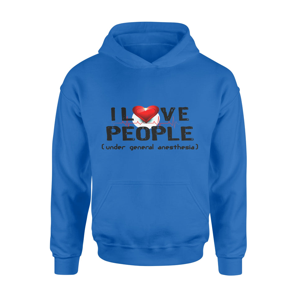 Nurse Gift Idea I Love People Under General Anesthesia - Standard Hoodie