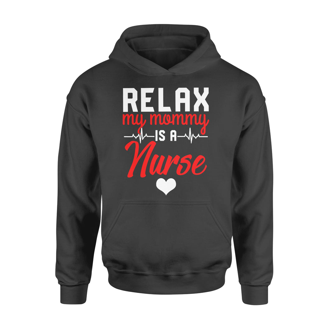 Nurse Gift Idea Relax My Mommy Is A Nurse - Standard Hoodie