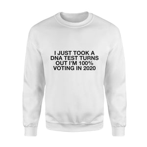 Election2020 gift idea Just Took A DNA Test Turns Out I'm 10% Voting 2020 T-Shirt - Standard Fleece Sweatshirt