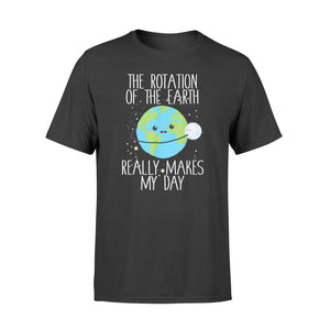 Rotation Of the Earth Day Funny Science Teacher Gift - Standard T-shirt