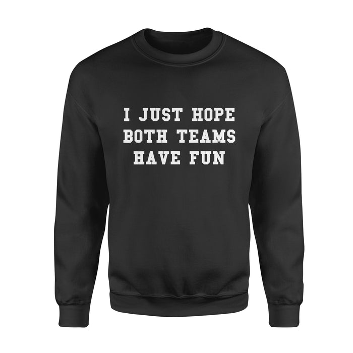 Sports Gift Idea - I Just Hope Both Teams Have Fun - Standard Crew Neck Sweatshirt