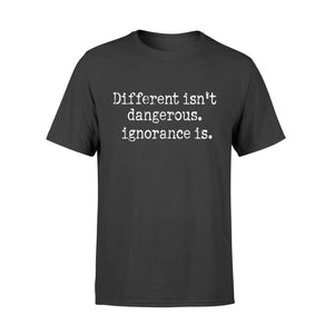 Different Isn't Dangerous - Ignorance Is Anti Trump - Premium T-shirt