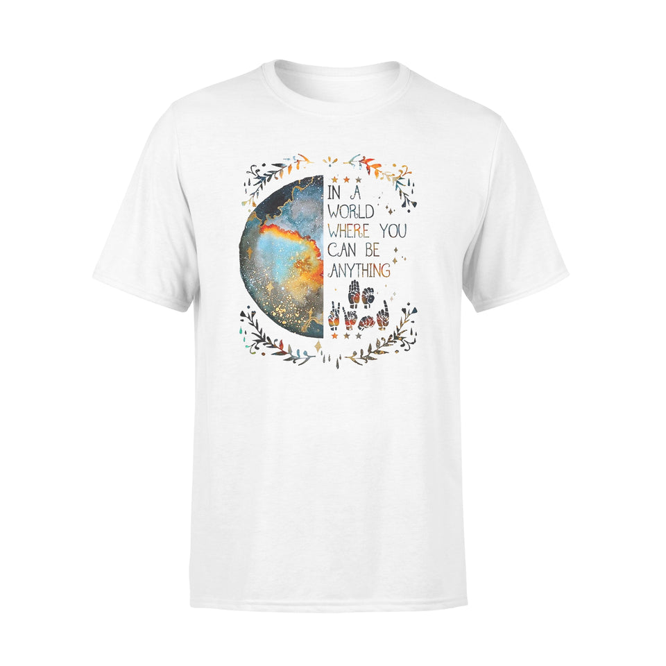 In A World Where You Can Be Anything Be Kind Sign Language T-Shirt - Standard T-shirt