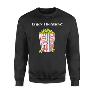Funny Gift Idea Enjoy The Show - Standard Fleece Sweatshirt