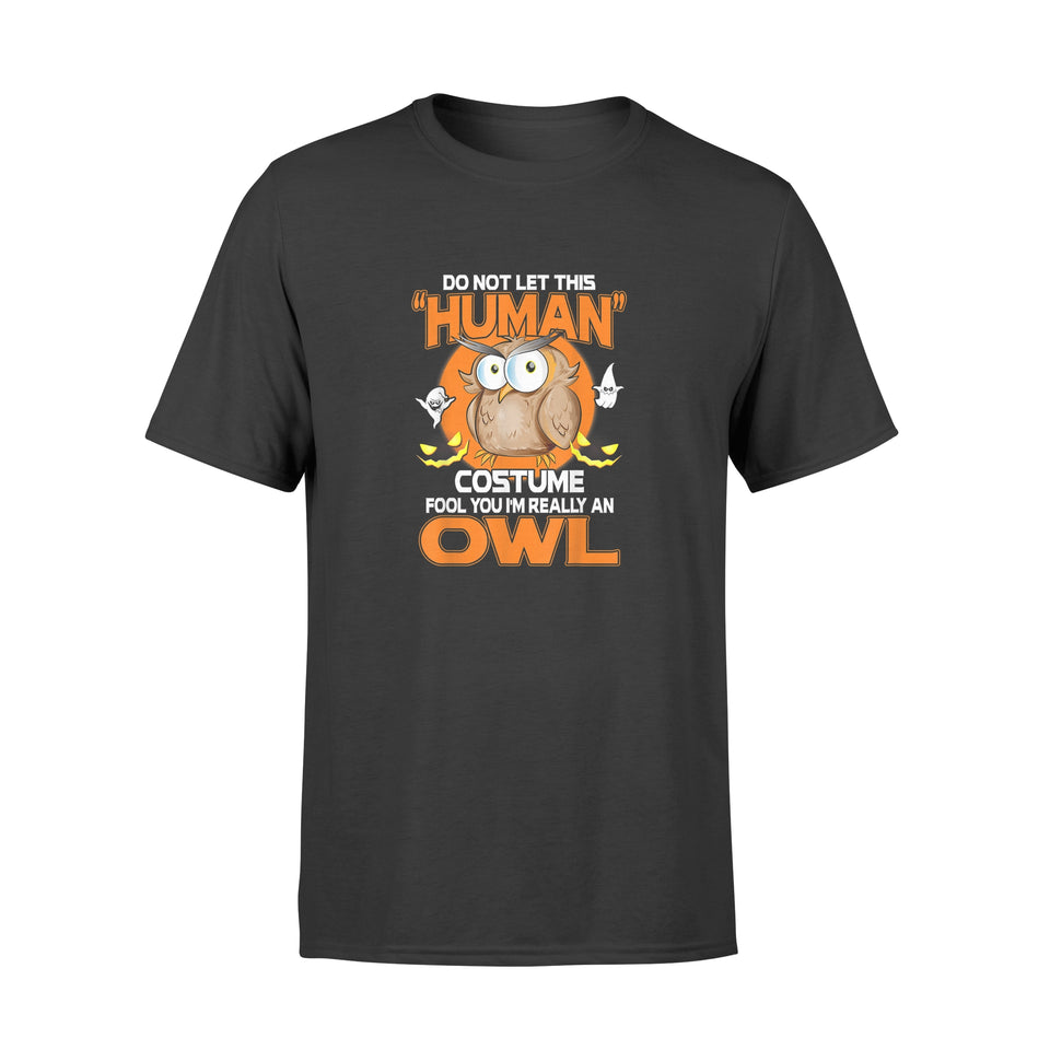 Halloween Gift Ideas OWL Halloween Shirt Funny | Human Costume Fool You - Standard T-shirt