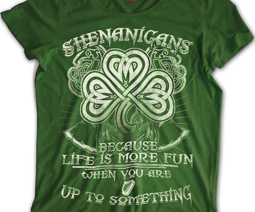 BeKingArt Irish Shenanigans Life More Fun When You Up
