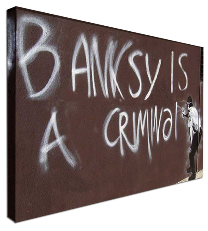 Banksy is a criminal