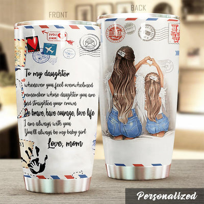 Mom to Daughter - Be Brave Have Courage And Love Life - Personalized Tumbler