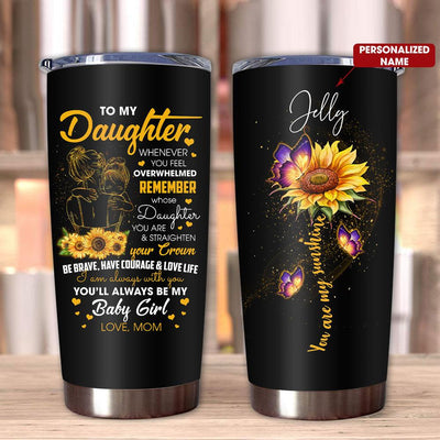 Mom To Daughter - Whenever You Feel Overwhelmed - Personalized Tumbler - Best gift for Daughter, Birthday gift, Christmas gift for Daughter.