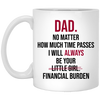 I Will Always Be Your Financial Burden - FTD - 11 oz. White Mug