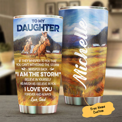 Dad to Daughter - I am the storm - Personalized Tumbler
