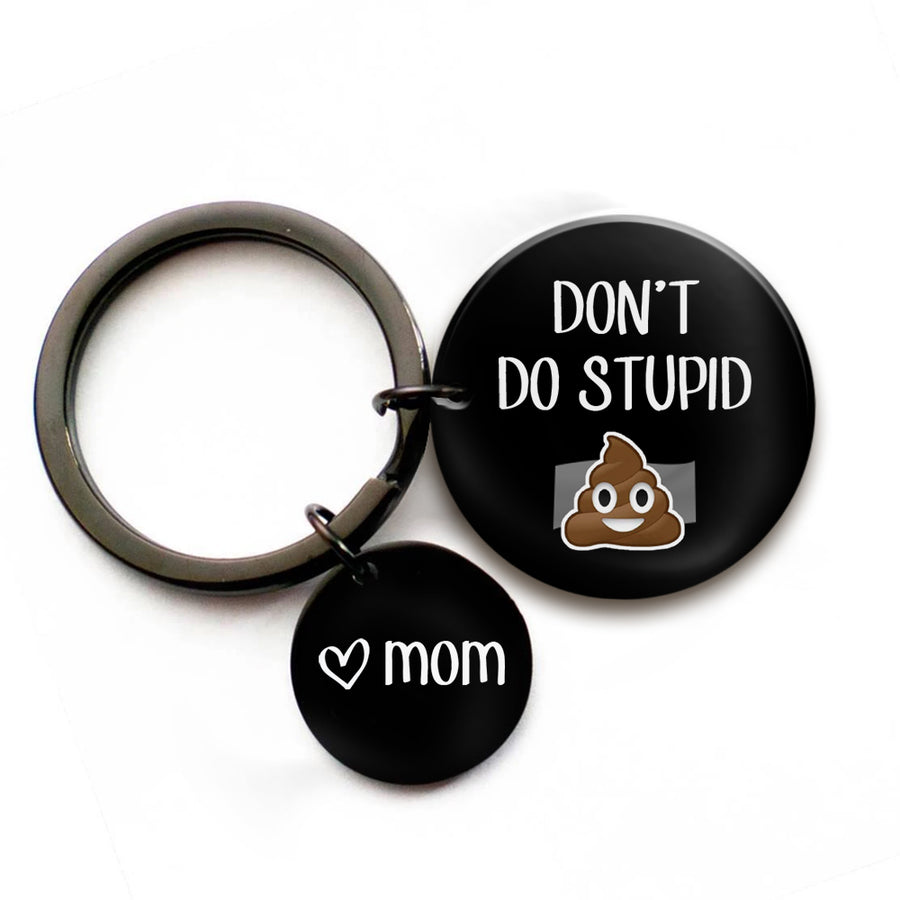 Don't Do Stupid Shit from Mom - Black Round Keychain