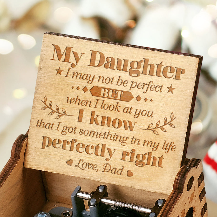 Dad to Daughter - I Got Something In My Life Perfectly Right  - Engraved Music Box