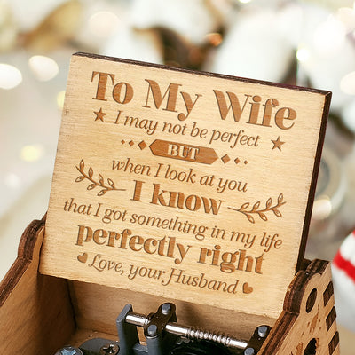 To My Wife - I Got Something In My Life Perfectly Right  - Engraved Music Box