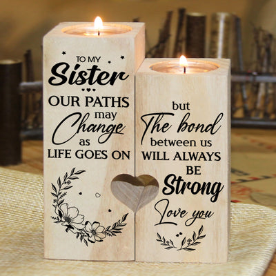 To My Sister - The bond between us will always be strong - Candle Holder