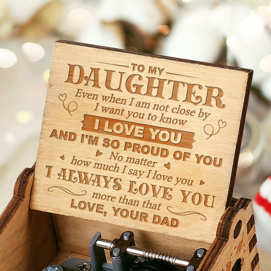 Dad To Daughter - I want you to know I love you - Engraved Music Box
