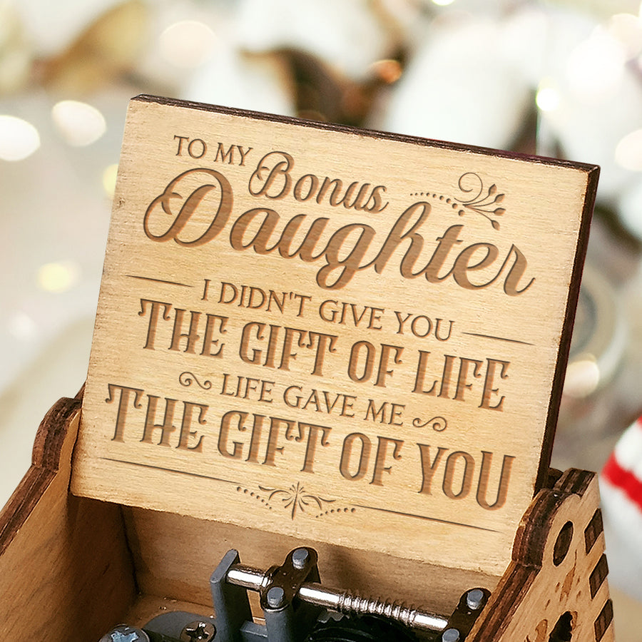To My Bonus Daughter - Life Gave Me The Gift of You - Music Box Engraved