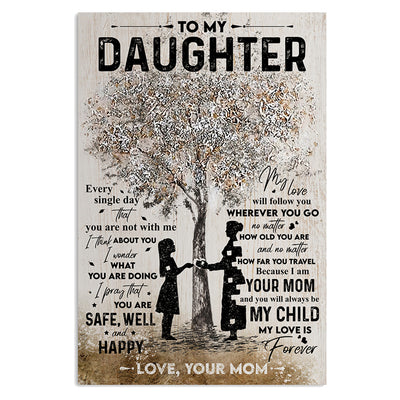 Mom to Daughter - You Will Always Be My Child, My Love Is Forever - Vertical Matte Posters