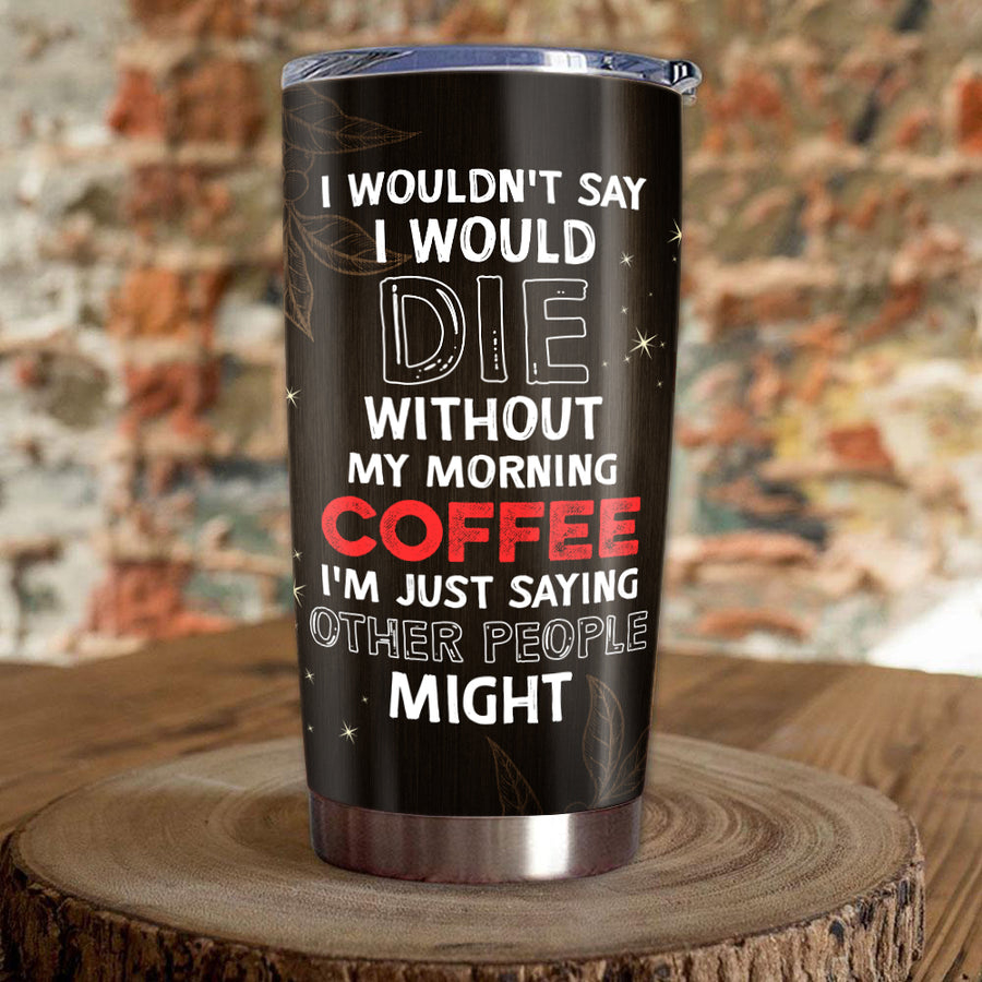 My morning coffee - Tumbler