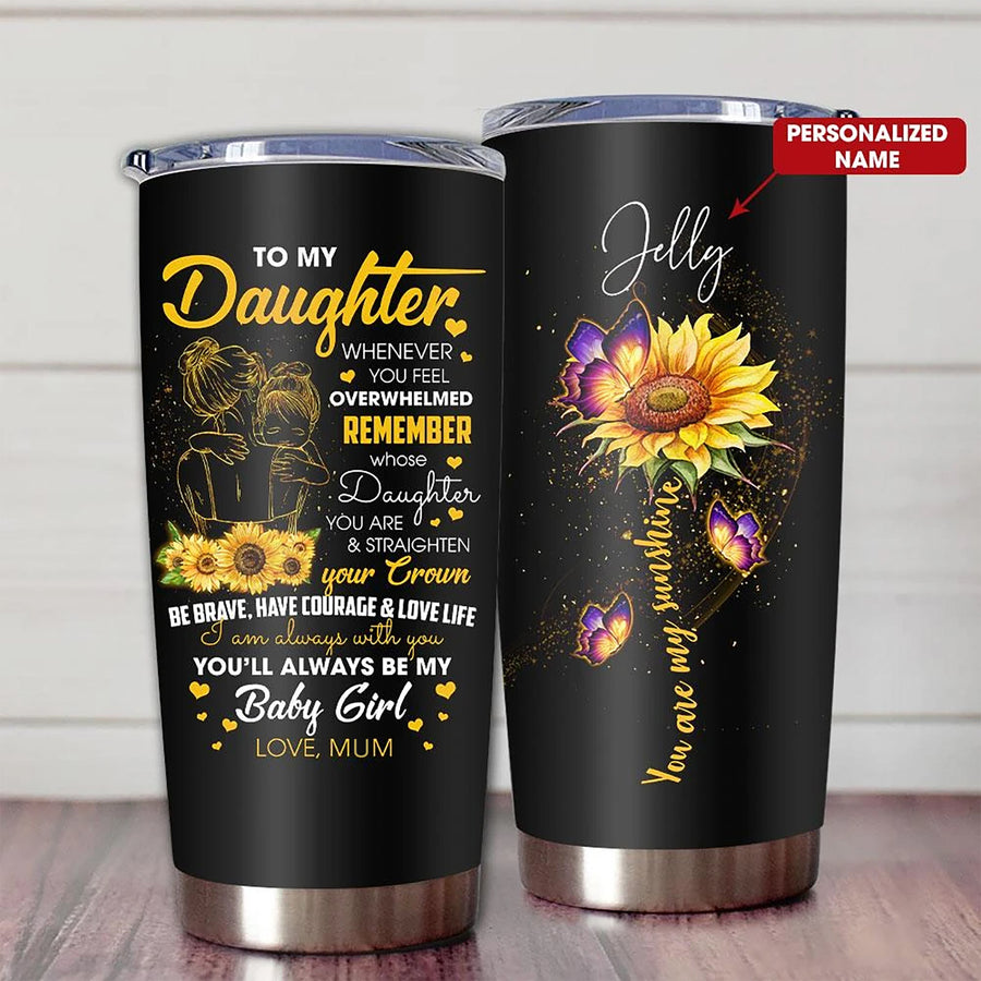 Mum To Daughter - Whenever You Feel Overwhelmed - Personalized Tumbler - Best gift for Daughter, Birthday gift, Christmas gift for Daughter.