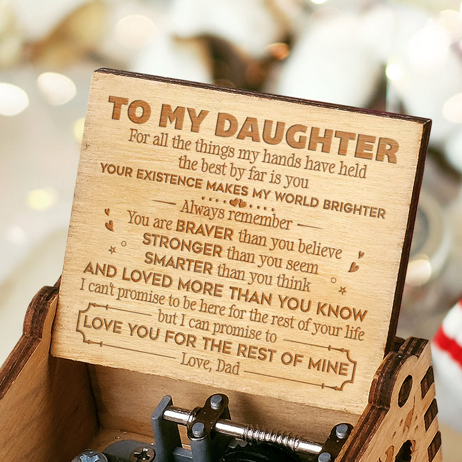 Dad to Daughter - Your Existence Makes My World Brighter - Engraved Music Box