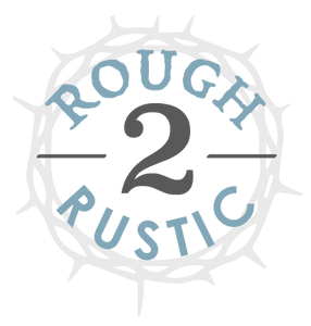 Rough 2 Rustic