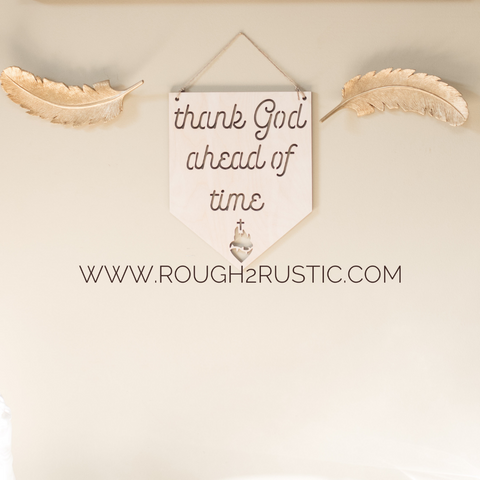 12 Inch thank God ahead of time Wood Banner