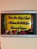 """There are only 2 times I wanna be with you Now and Forever"" Shadow Box"