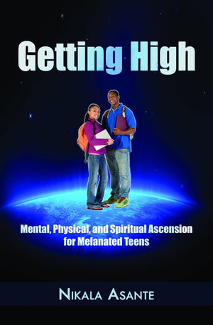 Getting High: Mental, Physical, and Spiritual Ascension for Melanated Teens (Digital Download)