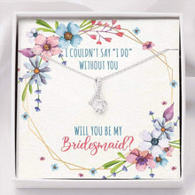 Load image into Gallery viewer, Will you be my Bridesmaid?