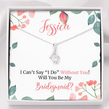 Load image into Gallery viewer, I Can't Say I Do without You - Personalized Bridesmaid Gift