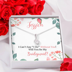 I Can't Say I Do without You - Personalized Bridesmaid Gift