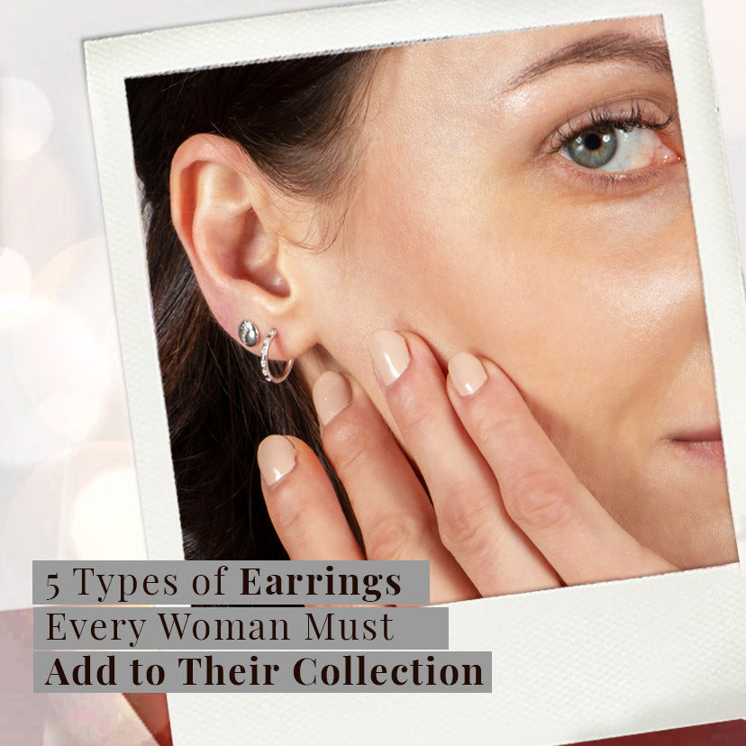 5 Types of Earrings Every Woman Must Add to Their Collection