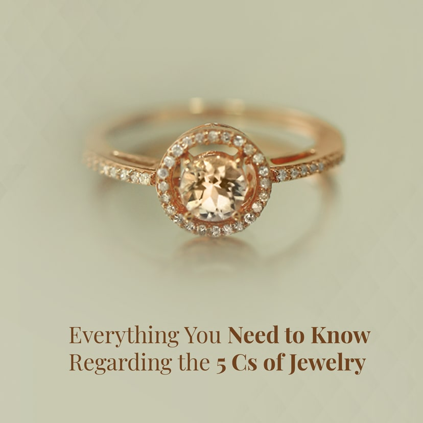 Everything You Need to Know Regarding the 5 Cs of Jewelry