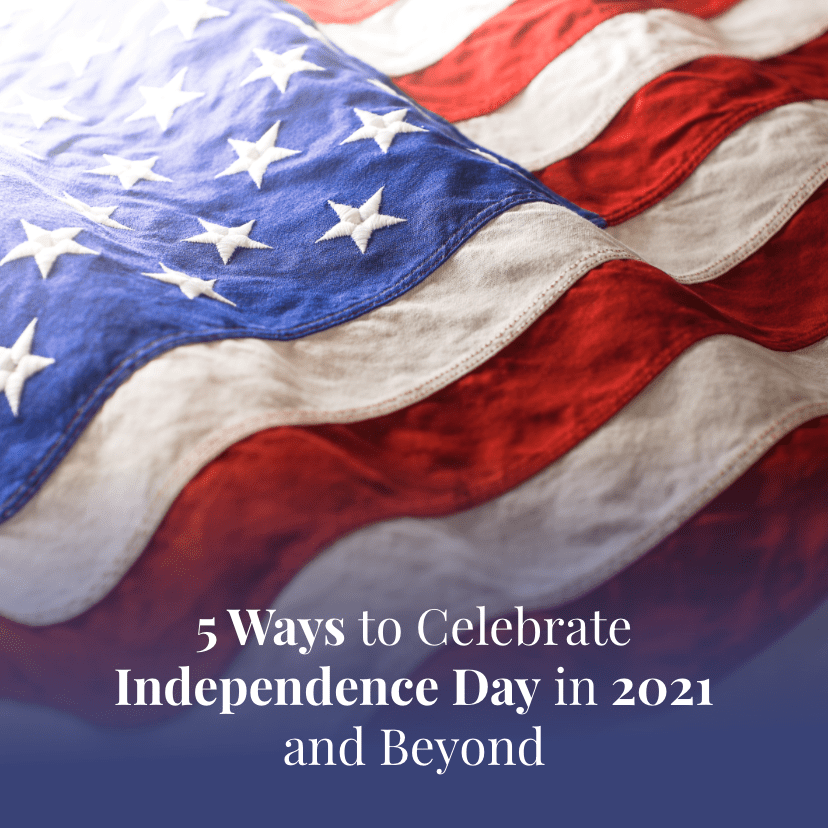 5 Ways to Celebrate Independence Day in 2021 and Beyond