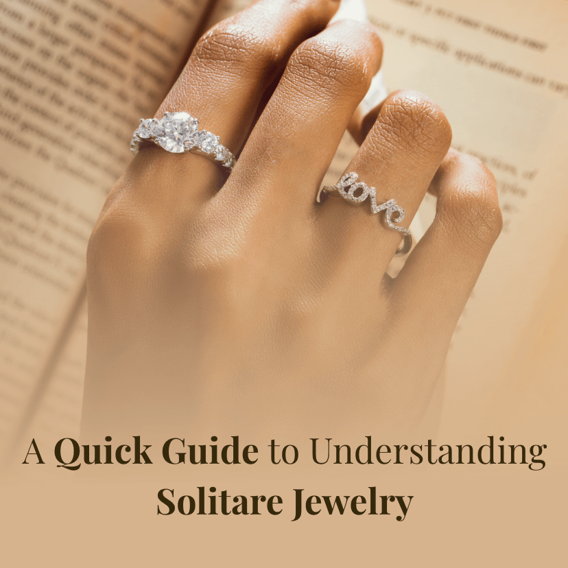 A Quick Guide to Understanding Solitaire Jewelry