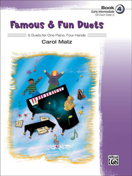 Famous and Fun Duets Book 4  6 Duets for One Piano Four Hands, Carol Matz 37036