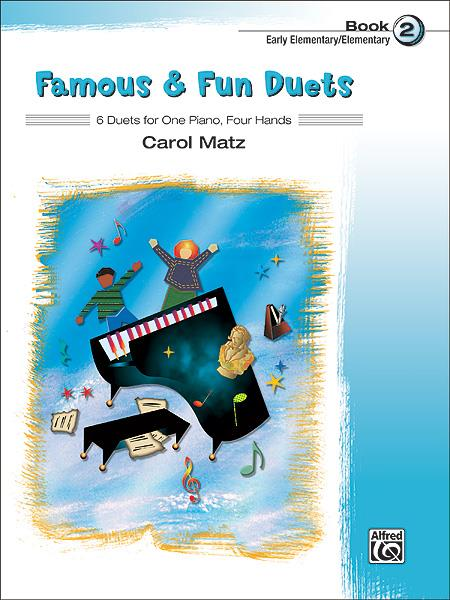 Famous and Fun Duets Book 2 6 Duets for One Piano Four Hands Carol Matz 37034