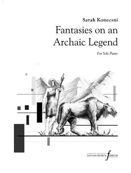 Fantasies on an Archaic Legend Sarah Konecnsi Solo Piano Editions Musica Ferrum