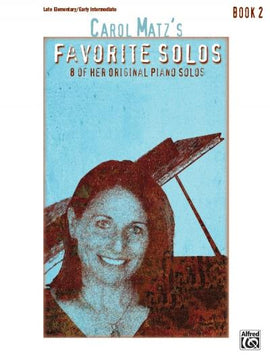 Carol Matz's Favourite Solos Book 2  8 of her Original Piano Solos  44767