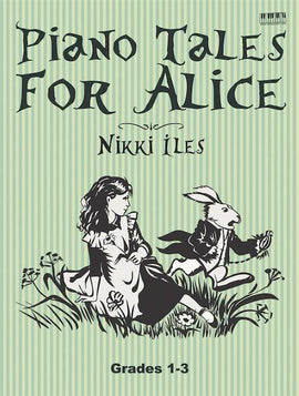 Piano Tales For Alice 14 solos and 2 duets for Grades 1-3 ABRSM level Nikki Iles