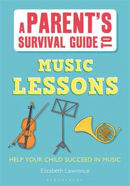 A Parents Survival Guide to Music Lessons Elizabeth Lawrence 9781408160688