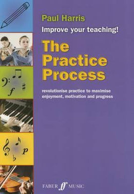 The Practice Process Improve Your Teaching! (text book) Paul Harris 0571538339