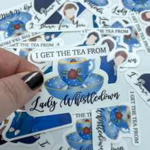 Load image into Gallery viewer, I Get The Tea From Lady Whistledown  Die Cut
