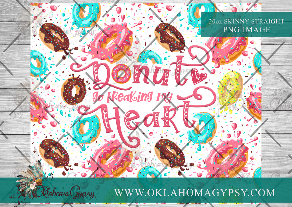 20oz Skinny Straight Donut Go Breaking My Heart Digital File Wrap